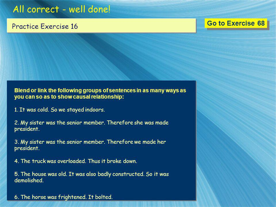 All correct - well done! Go to Exercise 68 Practice Exercise 16