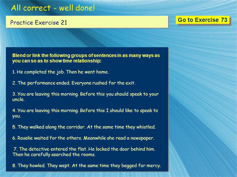All correct - well done! Go to Exercise 73 Practice Exercise 21