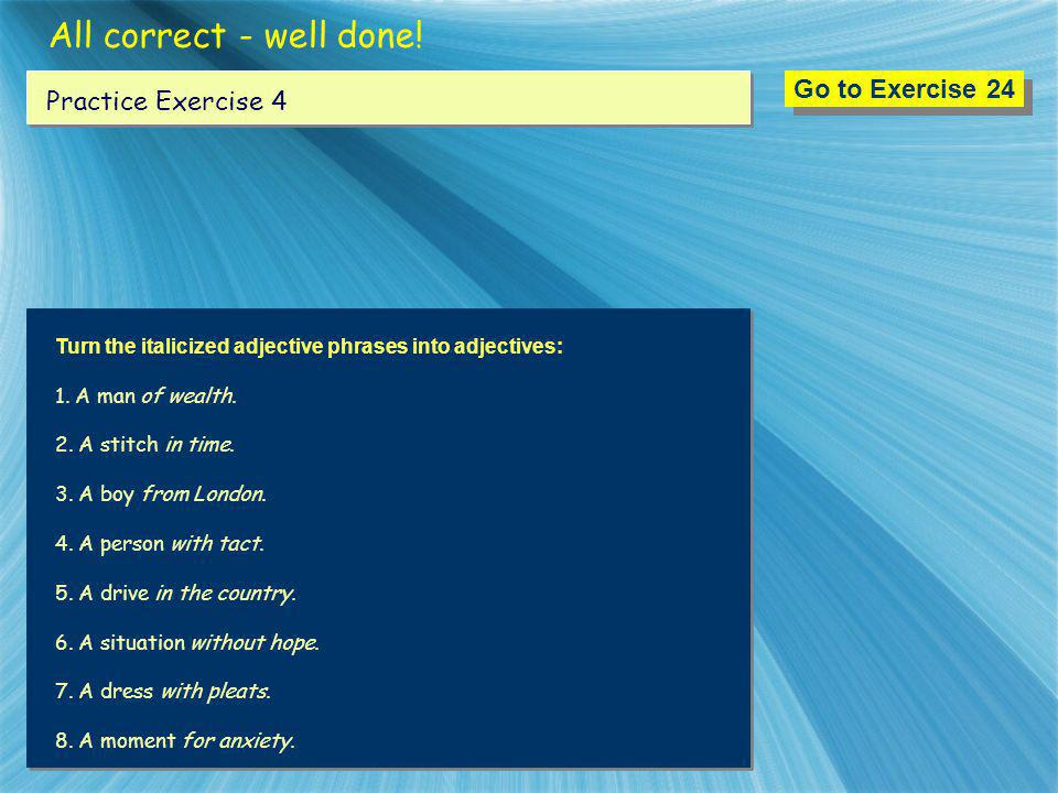 All correct - well done! Go to Exercise 24 Practice Exercise 4