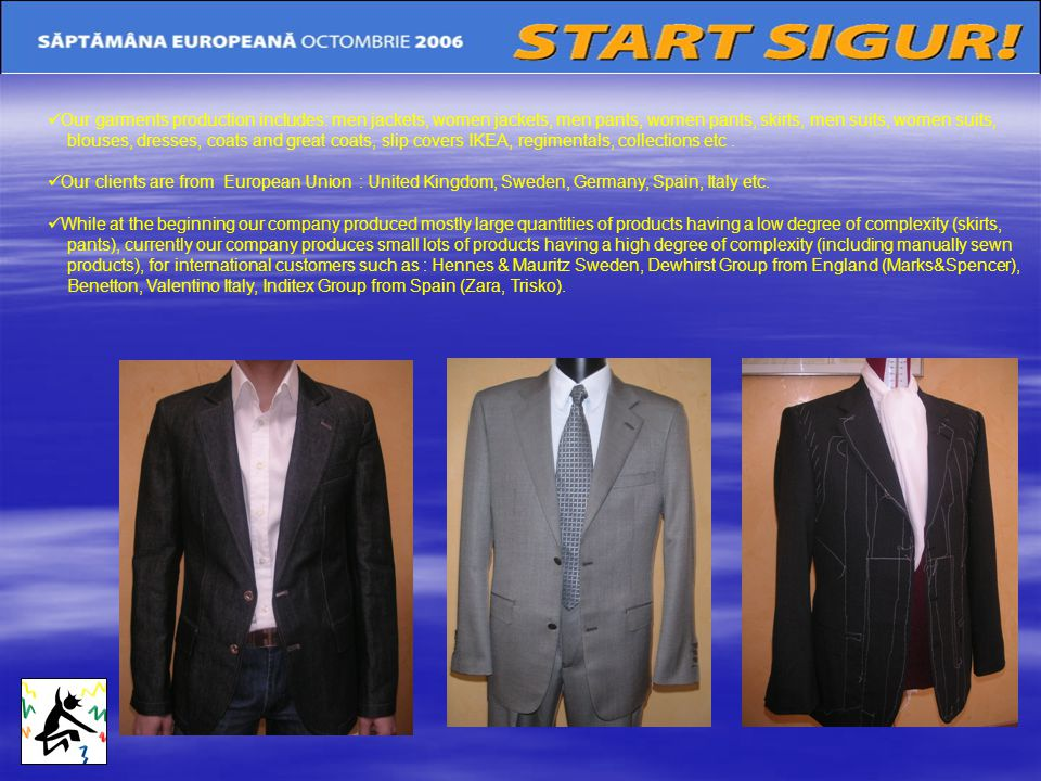 Our garments production includes: men jackets, women jackets, men pants, women pants, skirts, men suits, women suits,