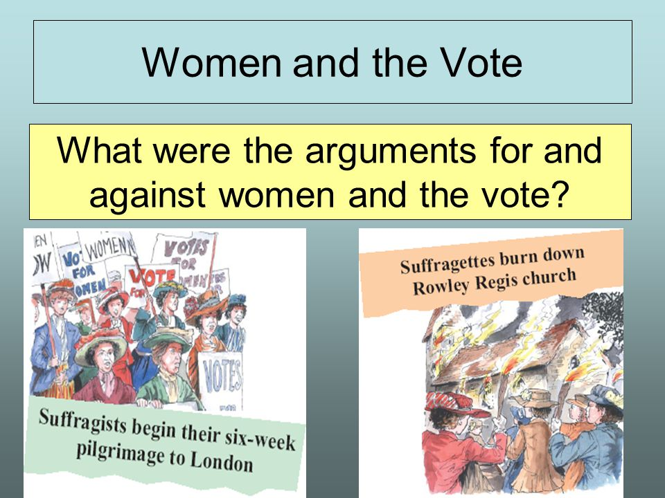 What were the arguments for and against women and the vote