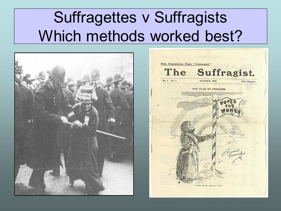Suffragettes v Suffragists Which methods worked best