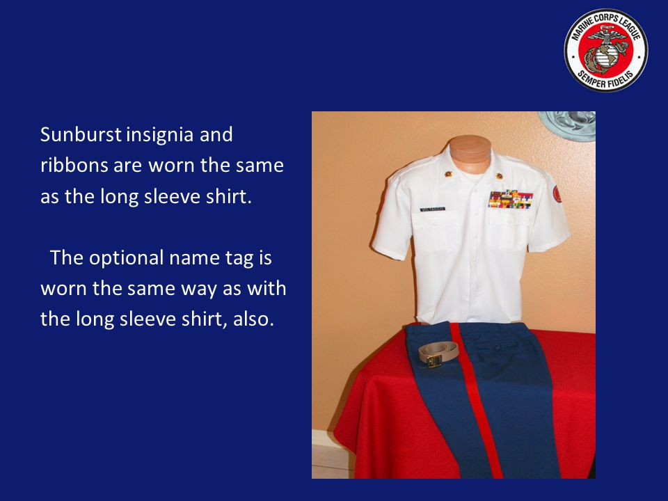 Sunburst insignia and ribbons are worn the same. as the long sleeve shirt. The optional name tag is.