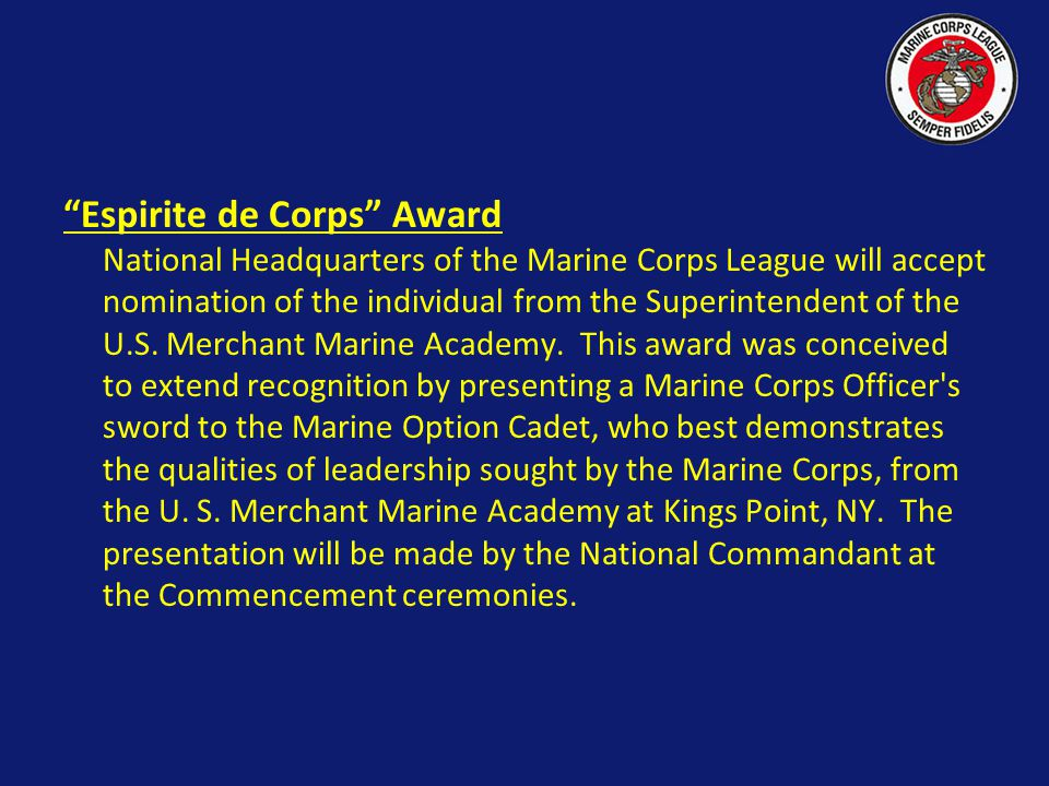 Espirite de Corps Award National Headquarters of the Marine Corps League will accept nomination of the individual from the Superintendent of the U.S.