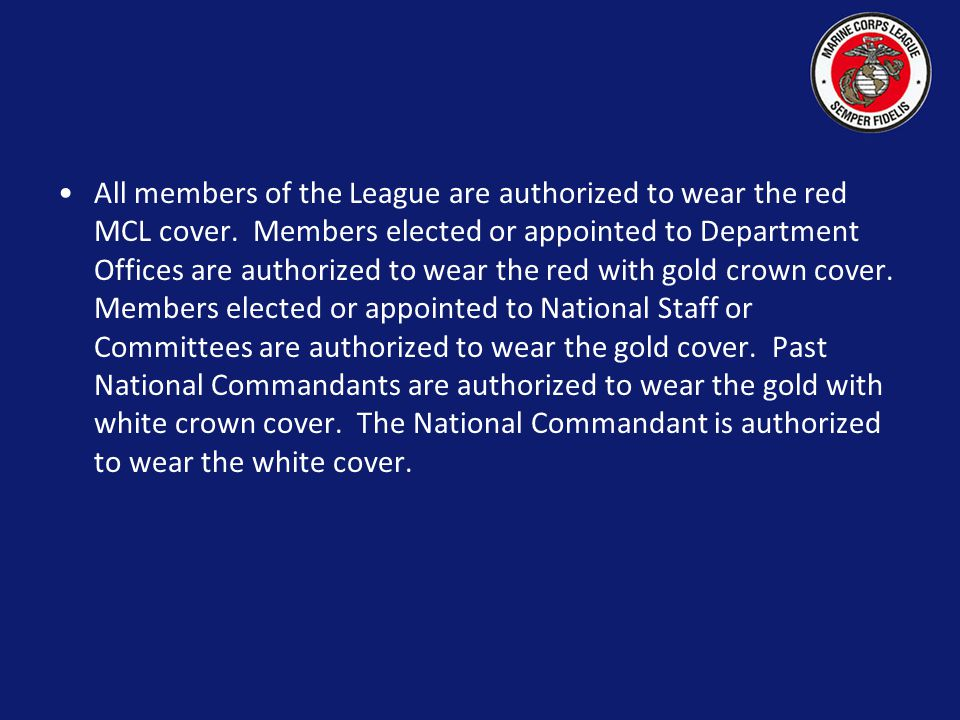 All members of the League are authorized to wear the red MCL cover