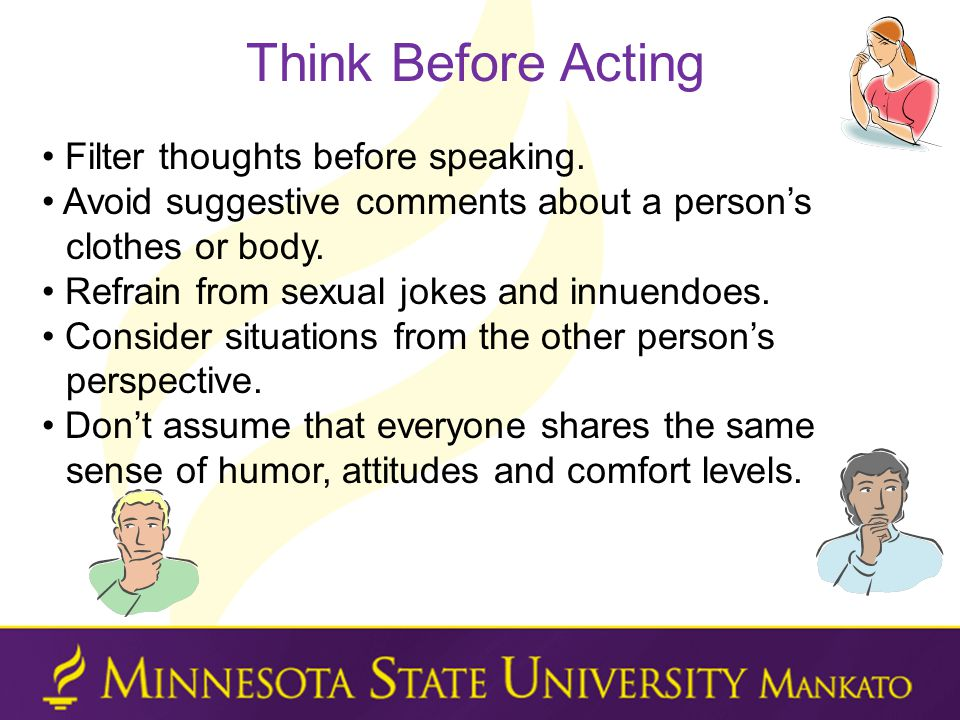 Think Before Acting • Filter thoughts before speaking.