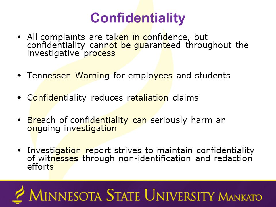 Confidentiality All complaints are taken in confidence, but confidentiality cannot be guaranteed throughout the investigative process.