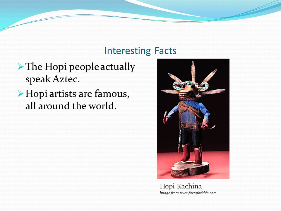 Interesting Facts The Hopi people actually speak Aztec.