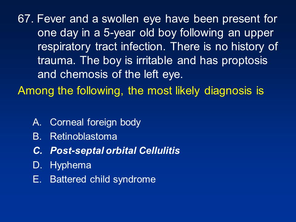 Among the following, the most likely diagnosis is