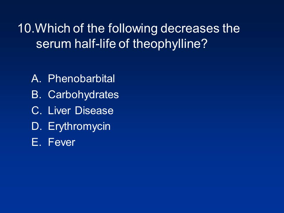 10.Which of the following decreases the serum half-life of theophylline