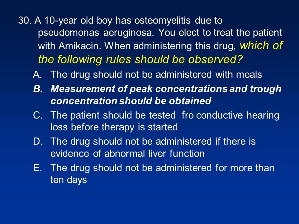 30. A 10-year old boy has osteomyelitis due to pseudomonas aeruginosa