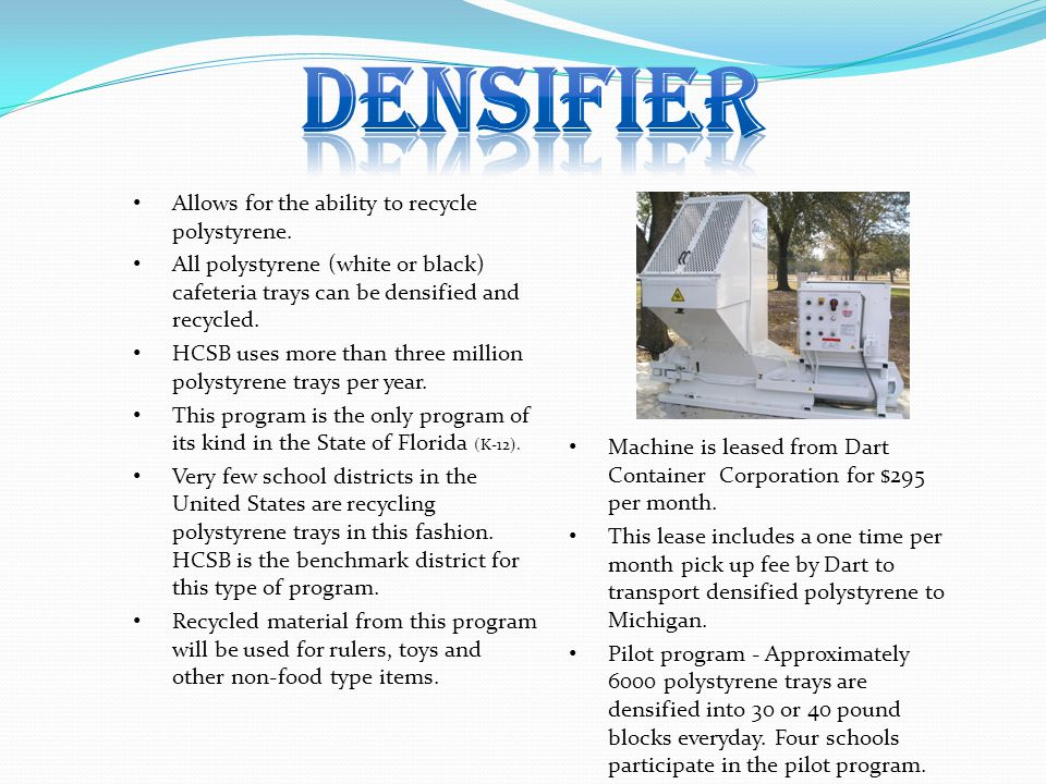 densifier Allows for the ability to recycle polystyrene.