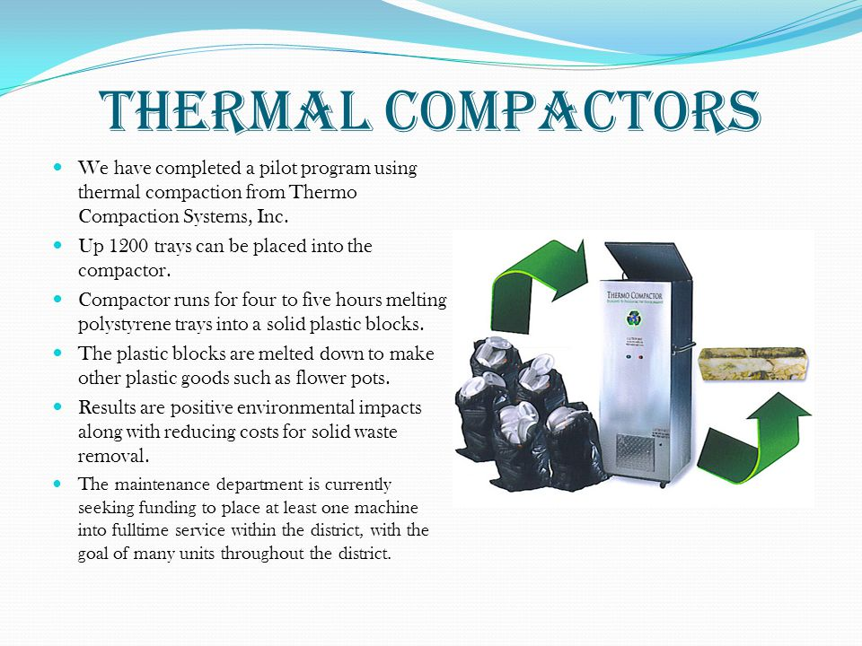 Thermal Compactors We have completed a pilot program using thermal compaction from Thermo Compaction Systems, Inc.