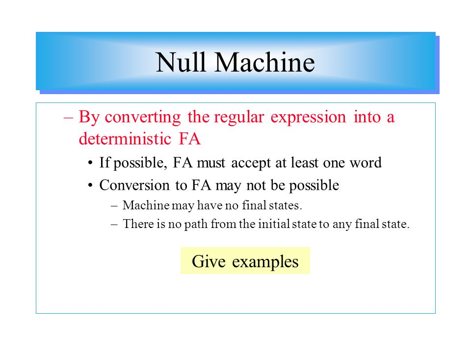 Null Machine By converting the regular expression into a deterministic FA. If possible, FA must accept at least one word.