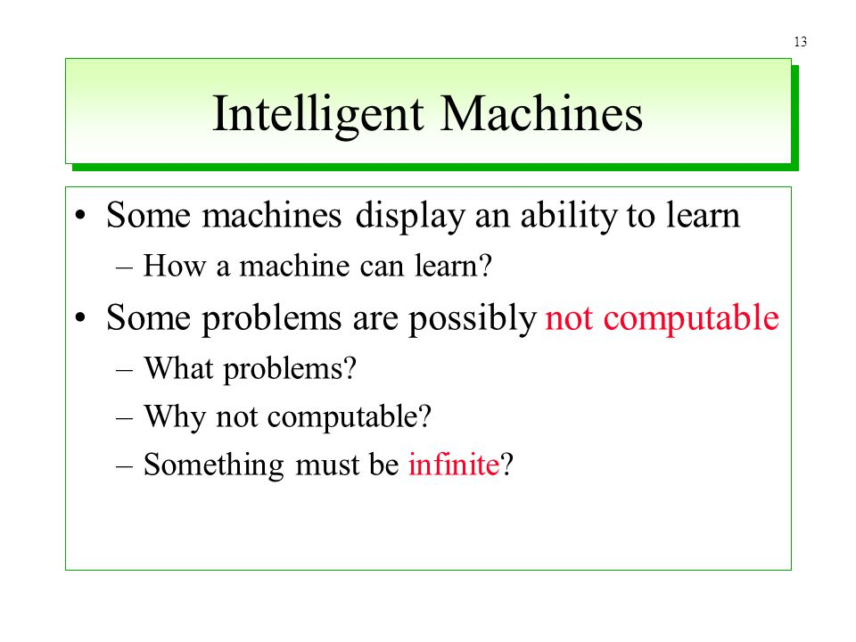 Intelligent Machines Some machines display an ability to learn