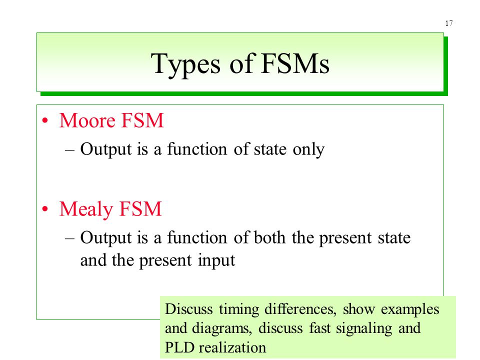 Types of FSMs Moore FSM Mealy FSM Output is a function of state only