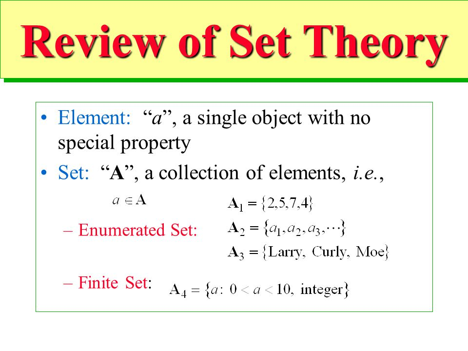 Review of Set Theory Element: a , a single object with no special property. Set: A , a collection of elements, i.e.,