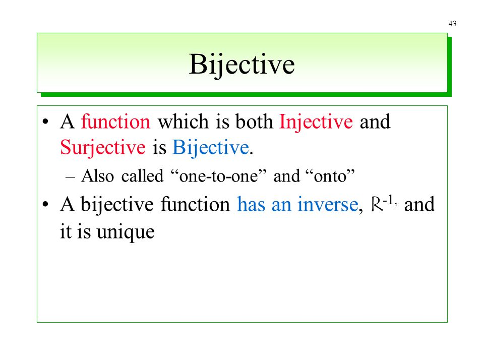 Bijective A function which is both Injective and Surjective is Bijective. Also called one-to-one and onto
