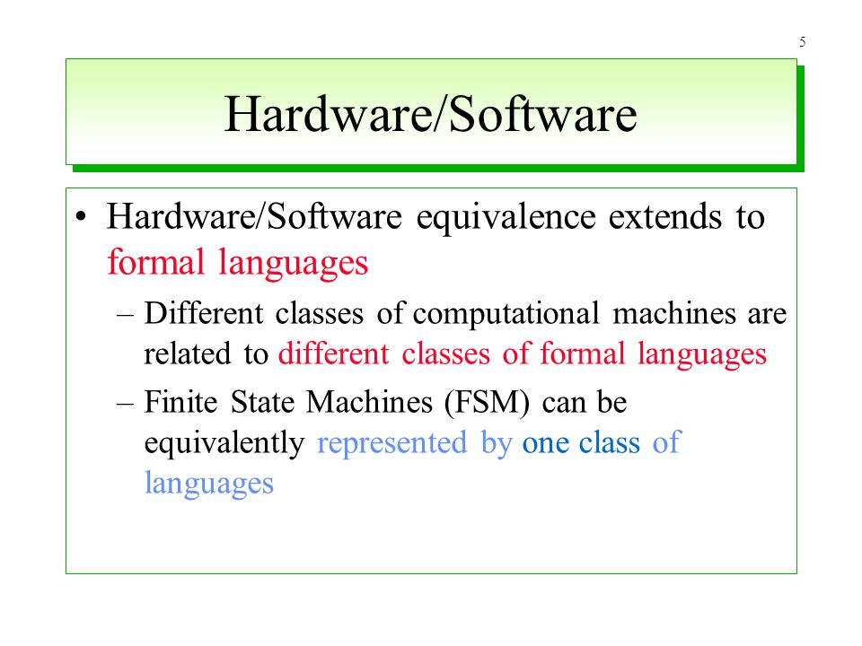 Hardware/Software Hardware/Software equivalence extends to formal languages.