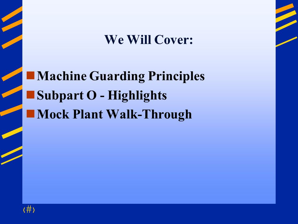 We Will Cover: Machine Guarding Principles Subpart O - Highlights Mock Plant Walk-Through
