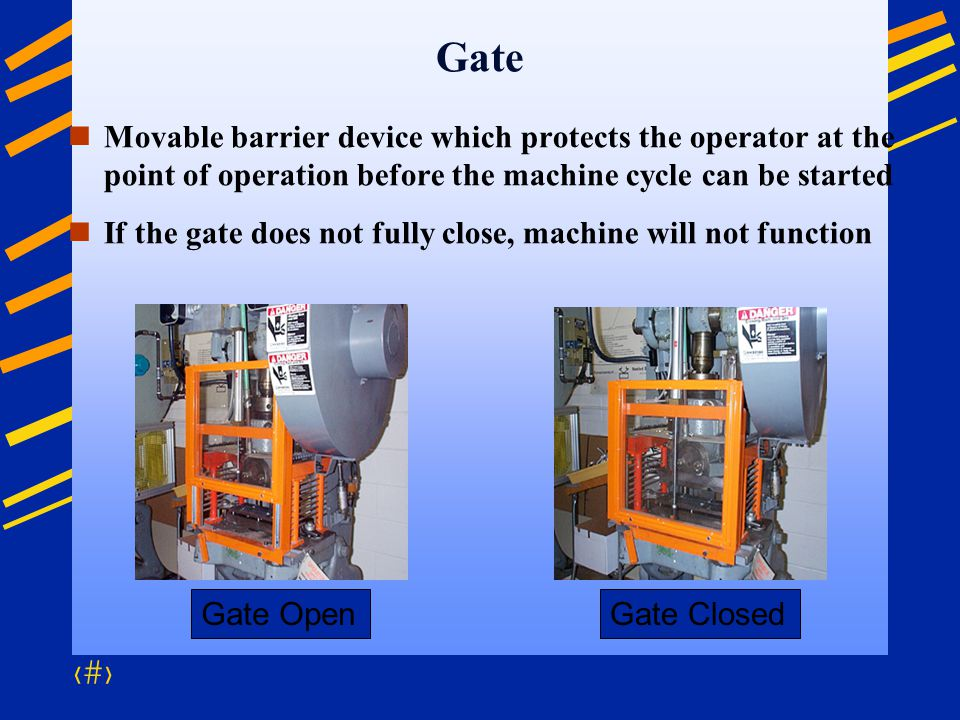 Gate Movable barrier device which protects the operator at the point of operation before the machine cycle can be started.