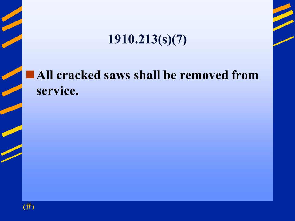 1910.213(s)(7) All cracked saws shall be removed from service.