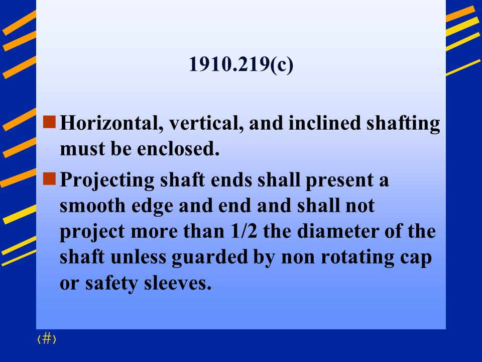 1910.219(c) Horizontal, vertical, and inclined shafting must be enclosed.