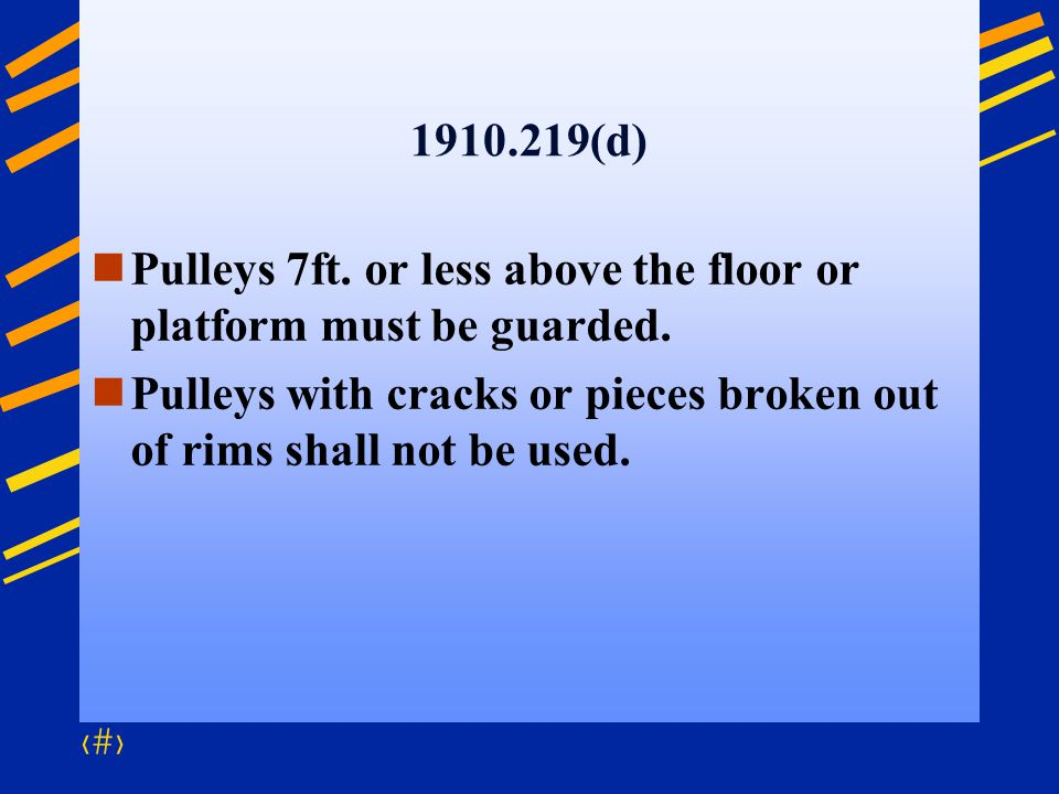 1910.219(d) Pulleys 7ft. or less above the floor or platform must be guarded.