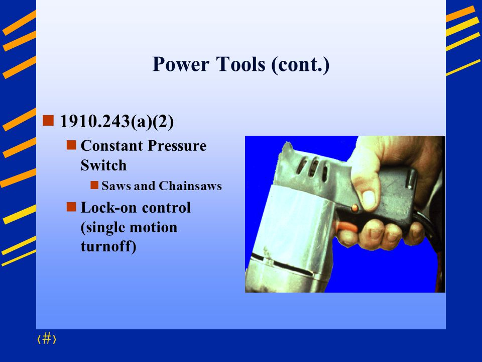 Power Tools (cont.) 1910.243(a)(2) Constant Pressure Switch