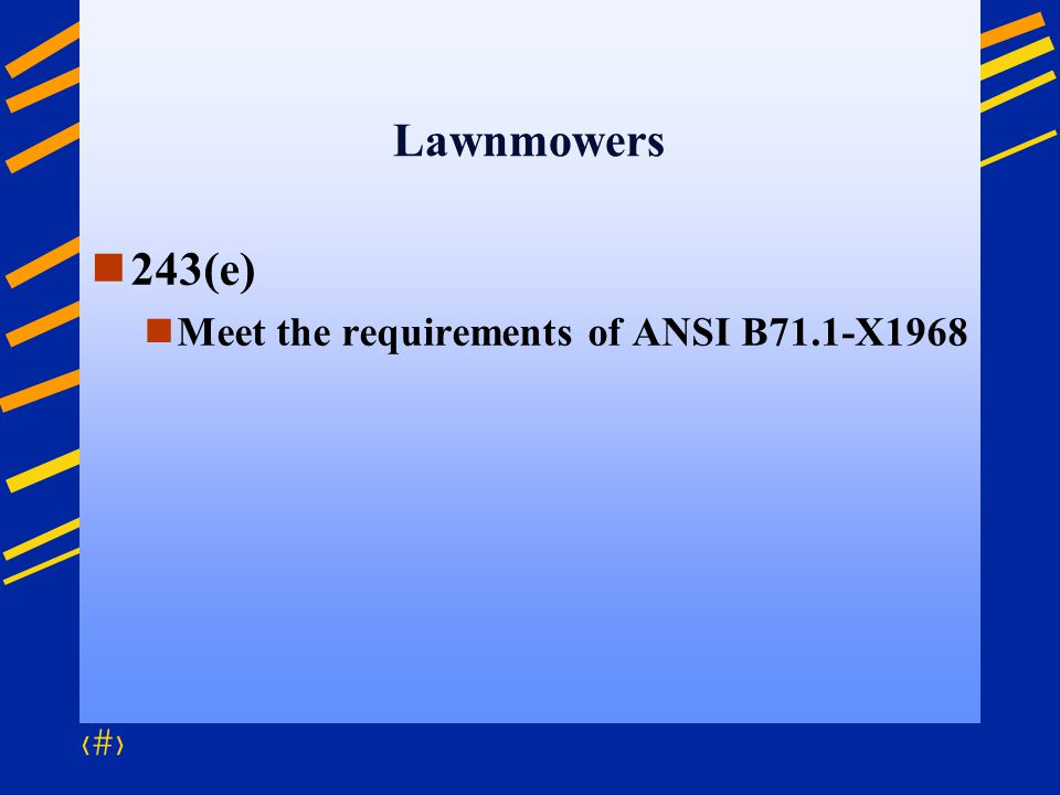 Lawnmowers 243(e) Meet the requirements of ANSI B71.1-X1968
