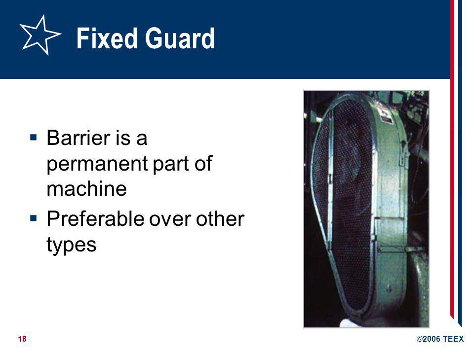 Fixed Guard Barrier is a permanent part of machine