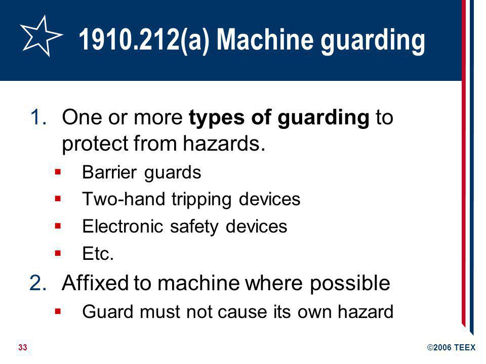 1910.212(a) Machine guarding One or more types of guarding to protect from hazards. Barrier guards.