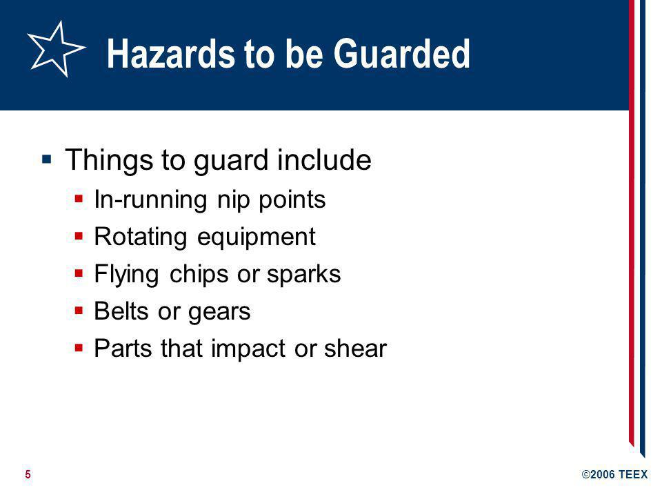 Hazards to be Guarded Things to guard include In-running nip points