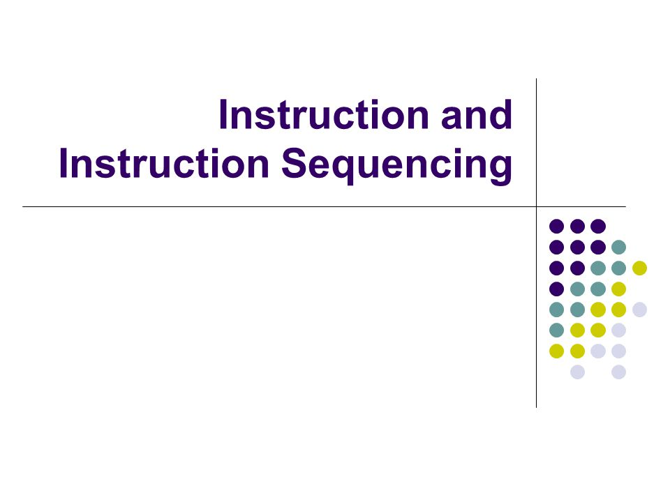 Instruction and Instruction Sequencing