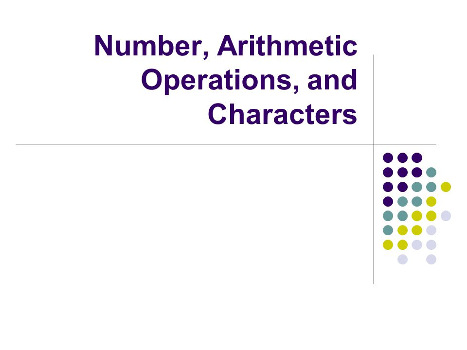 Number, Arithmetic Operations, and Characters