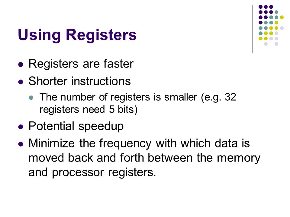 Using Registers Registers are faster Shorter instructions