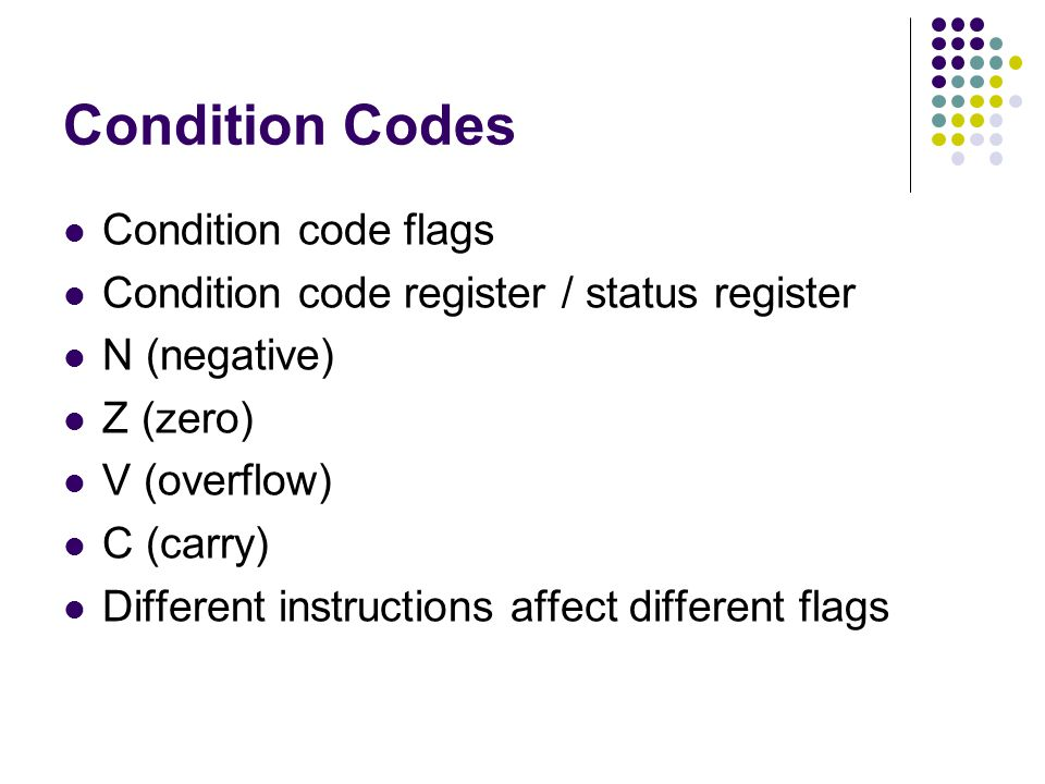 Condition Codes Condition code flags