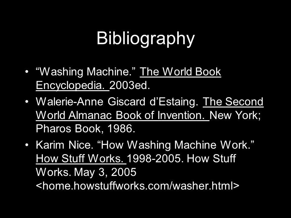 Bibliography Washing Machine. The World Book Encyclopedia. 2003ed.