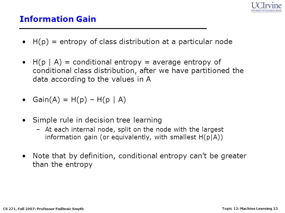 Information Gain H(p) = entropy of class distribution at a particular node.
