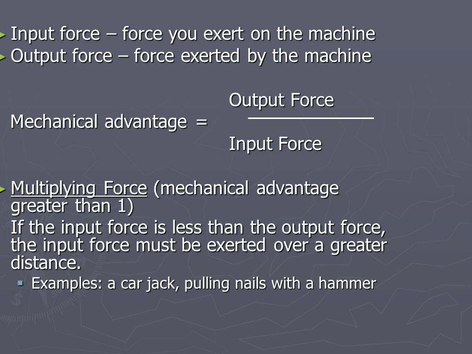 Input force – force you exert on the machine