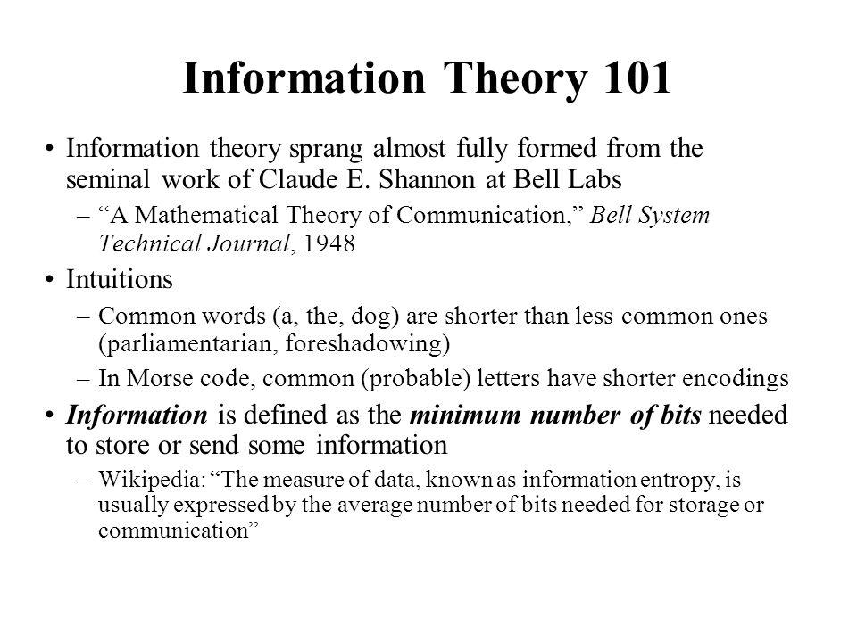 Information Theory 101 Information theory sprang almost fully formed from the seminal work of Claude E. Shannon at Bell Labs.