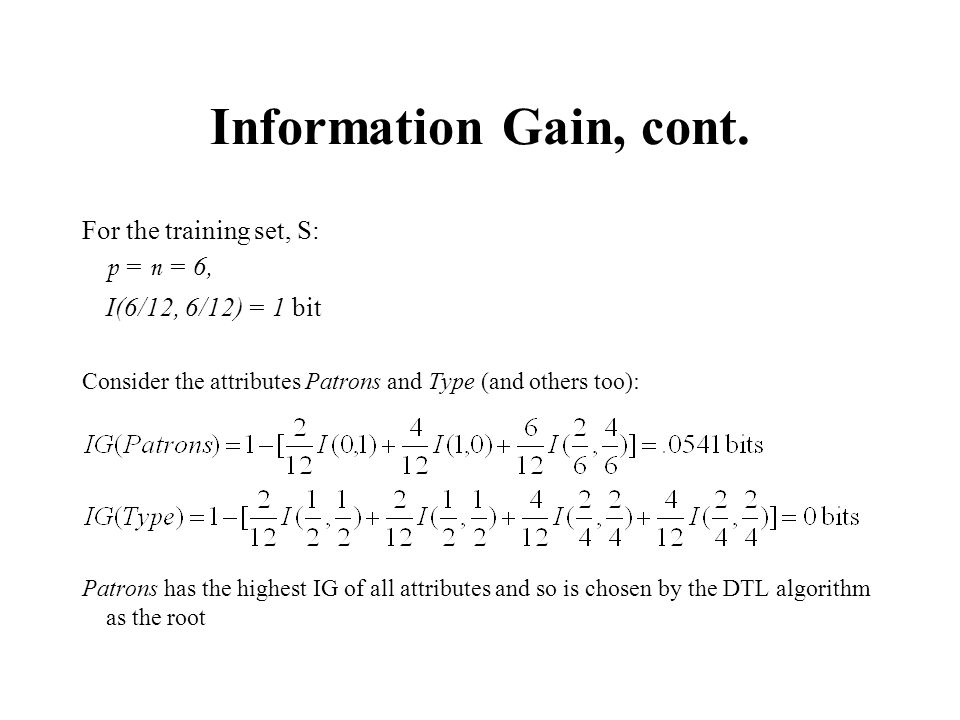 Information Gain, cont. For the training set, S: p = n = 6,