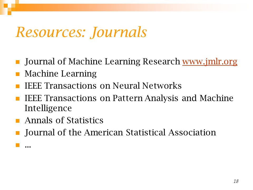Resources: Journals Journal of Machine Learning Research www.jmlr.org