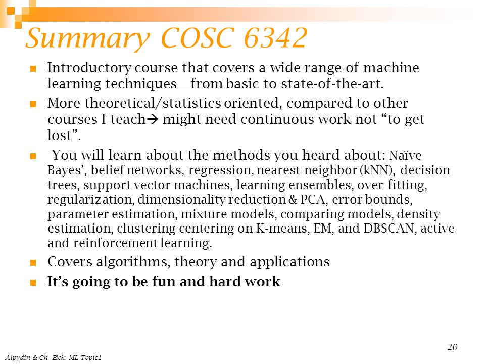 Summary COSC 6342 Introductory course that covers a wide range of machine learning techniques—from basic to state-of-the-art.
