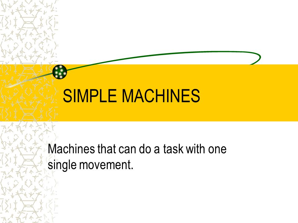 Machines that can do a task with one single movement.