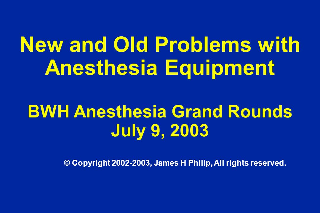 New and Old Problems with Anesthesia Equipment BWH Anesthesia Grand Rounds July 9, 2003