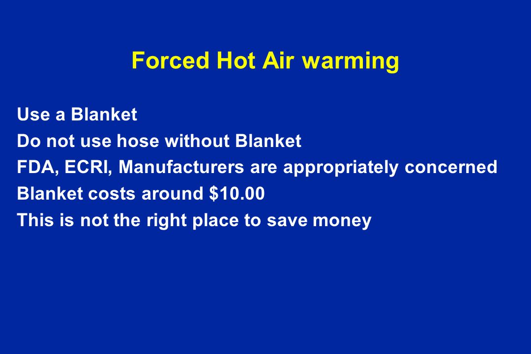Forced Hot Air warming Use a Blanket Do not use hose without Blanket