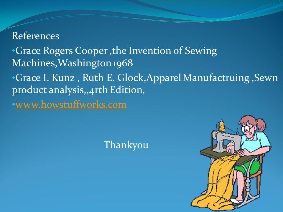 References Grace Rogers Cooper ,the Invention of Sewing Machines,Washington 1968.