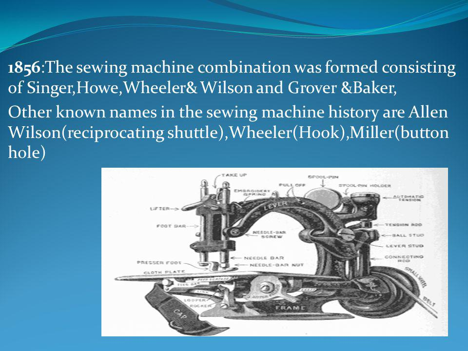 1856:The sewing machine combination was formed consisting of Singer,Howe,Wheeler& Wilson and Grover &Baker,