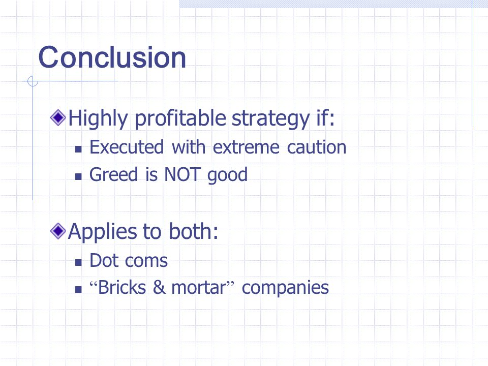 Conclusion Highly profitable strategy if: Applies to both: